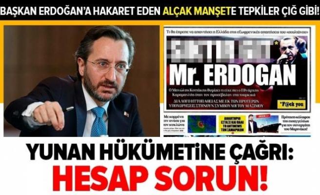 Alçak manşete tepkiler çığ gibi! İletişim Başkanı Fahrettin Altun'dan Yunan hükümetine çağrı: Hesap sorulmalı.