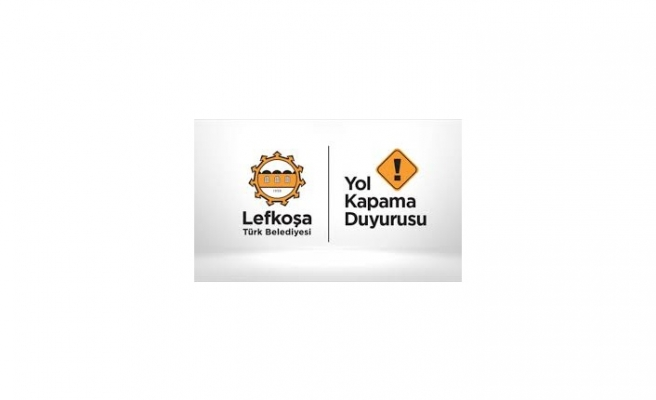 Lefkoşa'da İki Cadde Trafiğe Kapatılacak