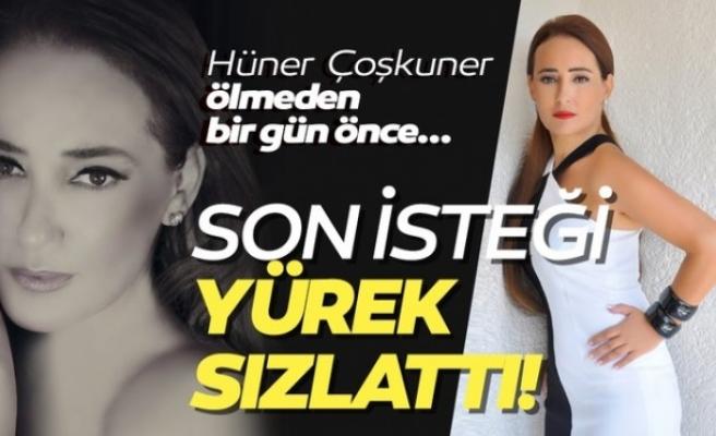 Son dakika haber: Kansere yenik düşen Hüner Coşkuner'in ölmeden önceki son isteği yürekleri sızlattı!