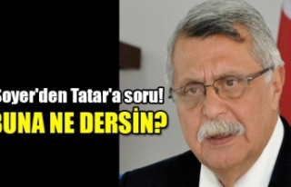 Soyer'den Tatar'a soru!