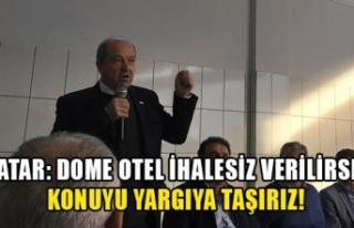 Tatar: Dome otel ihalesiz verilirse konuyu yargıya...