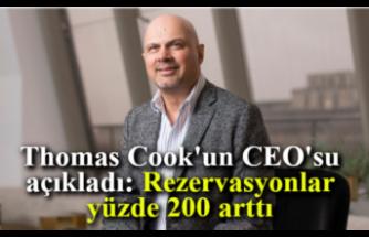 Thomas Cook'un CEO'su açıkladı: Rezervasyonlar yüzde 200 arttı